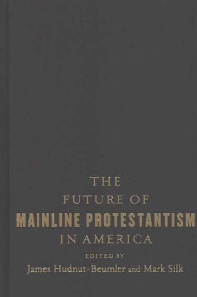 THE FUTURE OF MAINLINE PROTESTANTISM IN