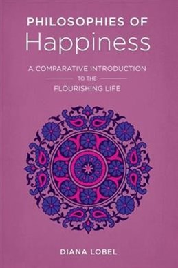 Philosophies of Happiness: A Comparative Introduction to the Flourishing Life
