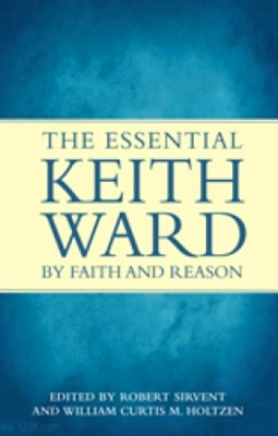 By Faith and Reason: The Essential Keith Ward