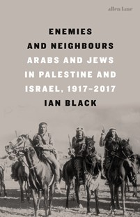 Enemies and Neighbours: Arabs and Jews in Palestine and Israel, 1917-2017 by Ian Black (9780241004425) - HardCover - History Middle Eastern