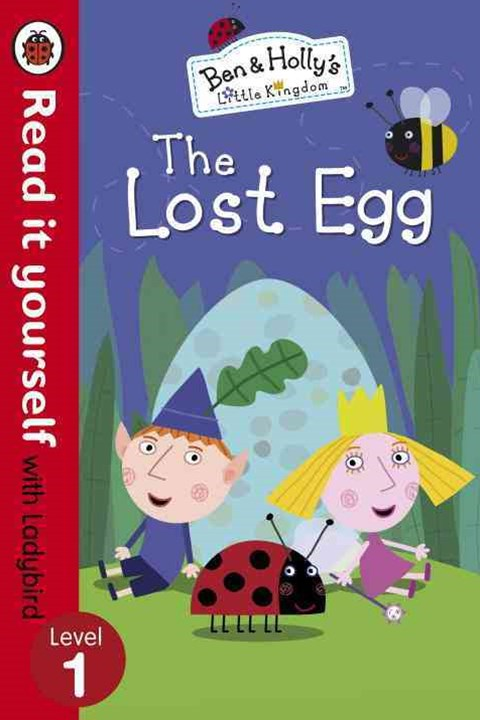 Read It Yourself With Ladybird: Level 1: Ben And Holly's Little Kingdom : The Lost Egg