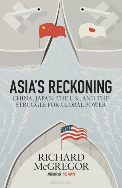 Asia's Reckoning: China, Japan, the U.S., and the Struggle for Global Power