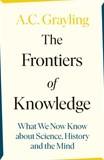 THE FRONTIERS OF KNOWLEDGE A. C. Grayling