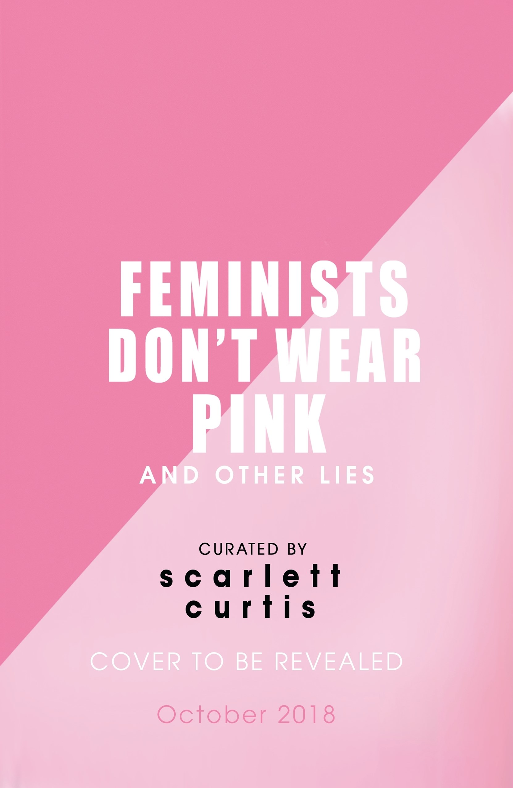 Feminists Don't Wear Pink (and other lies): A charitable anthology
