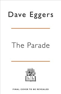The Parade by Dave Eggers (9780241394496) - HardCover - Modern & Contemporary Fiction General Fiction