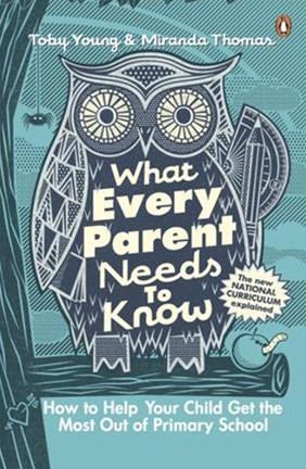 What Every Parent Needs To Know: How To Help Your Child Get The Most Outof Primary School