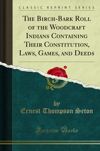 (ebook) Birch-Bark Roll of the Woodcraft Indians Containing Their Constitution, Laws, Games, and Deeds - Sport & Leisure