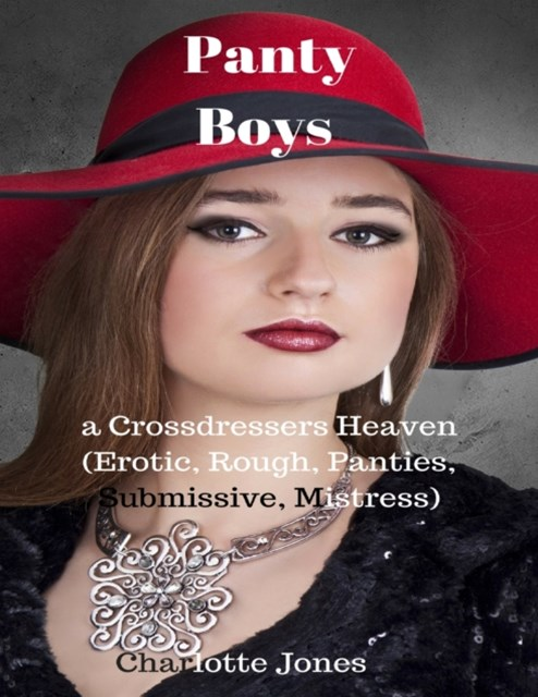 Panty Boys - A Crossdressers Heaven (Erotic, Rough, Panties, Submissive, Mistress)