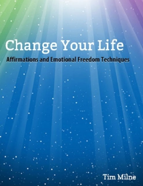 Change Your Life: Affirmations and Emotional Freedom Techniques