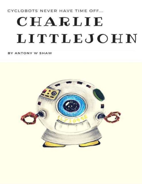 (ebook) Charlie Littlejohn: Cyclobots Never Have Time Off