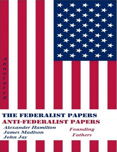 (ebook) Federalist Papers and Anti-Federalist Papers (Annotated)