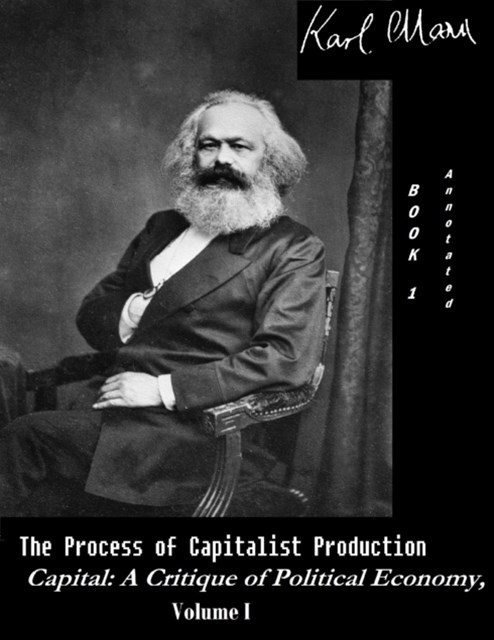 Process of Capitalist Production - Capital: A Critique of Political Economy, Vol. I (Annotated)