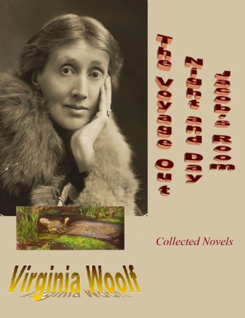 (ebook) Collected Novels by Virginia Woolf: The Voyage Out / Night and Day / Jacob's Room (Enriched by Biographical & Handwritten Suicide Notes)