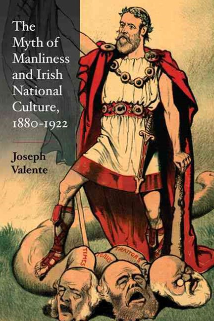 Myth of Manliness in Irish National Culture, 1880-1922