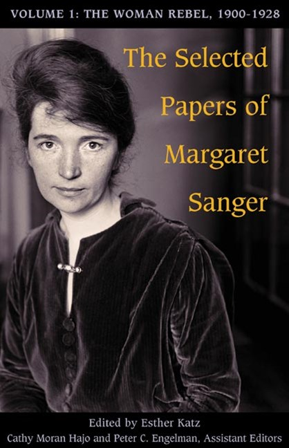 The Selected Papers of Margaret Sanger: The Woman Rebel, 1900-1928