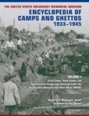United States Holocaust Memorial Museum Encyclopedia of Camps and Ghettos, 1933-1945, Volume I