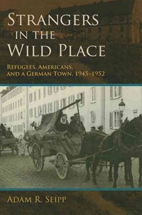 Strangers in the Wild Place by Adam R. Seipp (9780253006776) - HardCover - History European