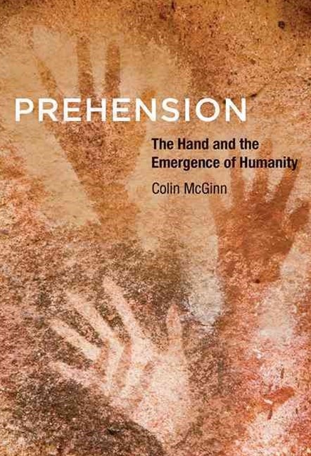 Prehension - the Hand and the Emergence of Humanity