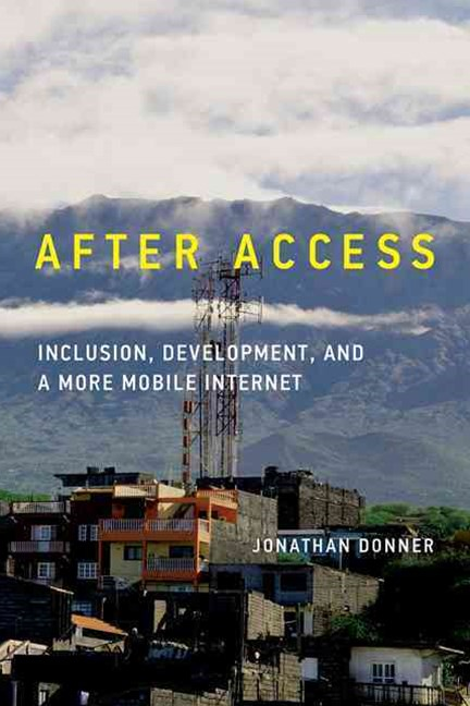 After Access - Inclusion, Development, and a More Mobile Internet