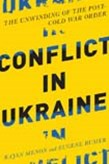 Conflict in Ukraine: The Unwinding of the Post'Cold War Order
