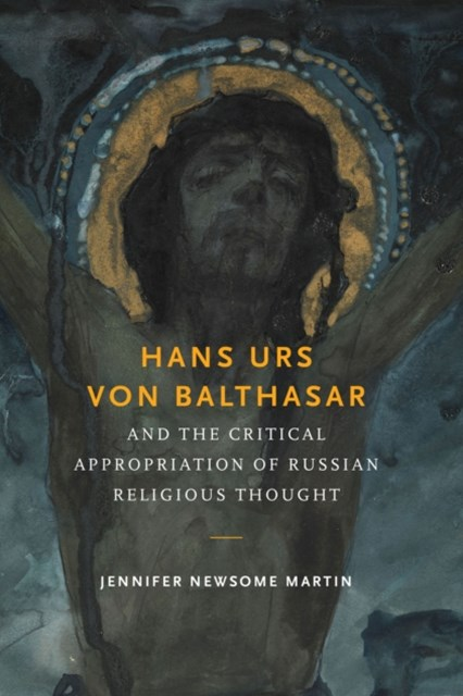 (ebook) Hans Urs von Balthasar and the Critical Appropriation of Russian Religious Thought