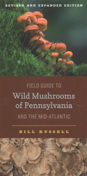 Field Guide to the Wild Mushrooms of Pennsylvania and the Mid-atlantic