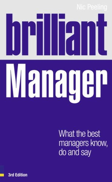 Brilliant Manager 3e: What the Best Managers Know, Do and Say
