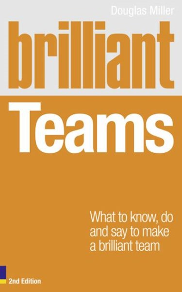 Brilliant Teams 2e: What to Know, Do and Say to Make a Brilliant Team