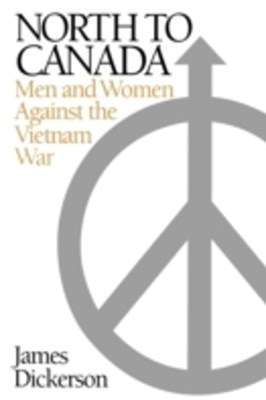 North to Canada: Men and Women Against the Vietnam War