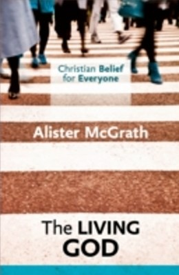 Christian Belief for Everyone : The Living God