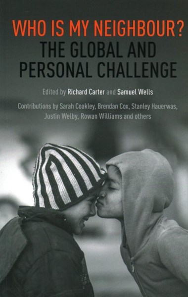 Who Is My Neighbour?: The Global And Personal Challenge