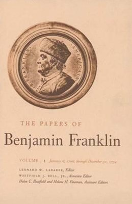 The Papers of Benjamin Franklin, January 6, 1706 Through December 31 1734