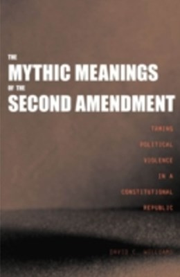 Mythic Meanings of the Second Amendment
