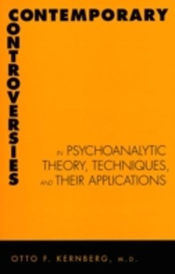 Contemporary Controversies in Psychoanalytic Theory, Techniques, and Their Appli