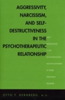 Aggressivity, Narcissism, and Self-Destructiveness in the Psychotherapeutic Rela