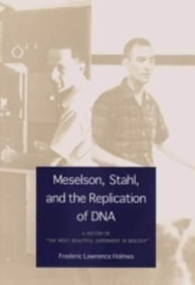 Meselson, Stahl, and the Replication of DNA