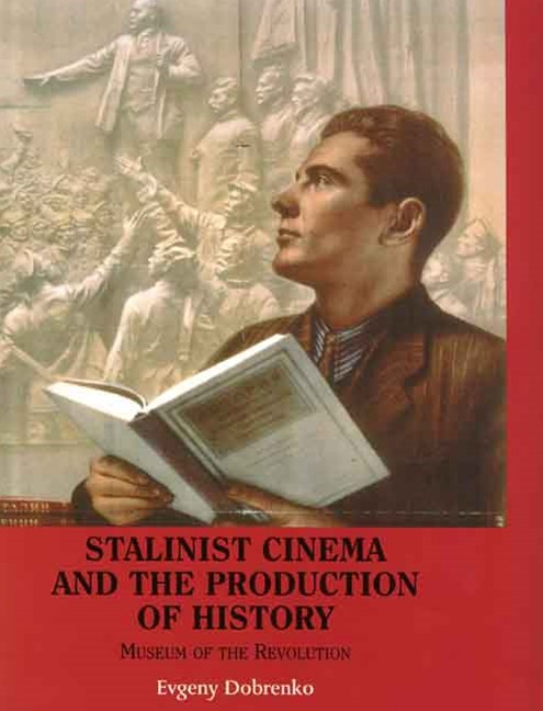 Stalinist Cinema and the Production of History