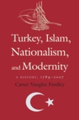 Turkey, Islam, Nationalism, and Modernity
