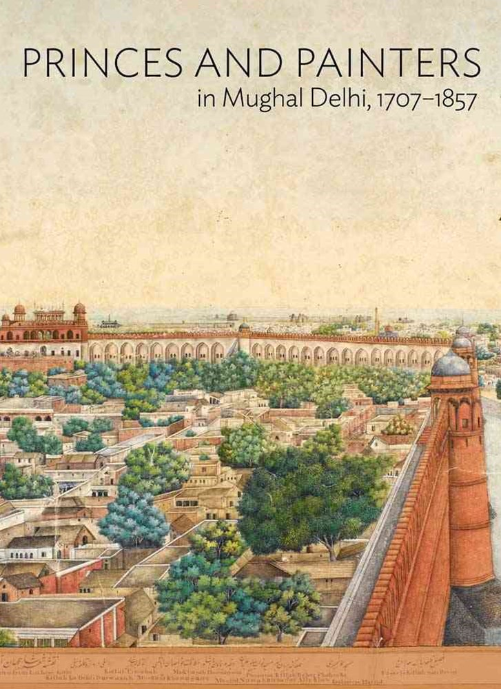 Princes and Painters in Mughal Delhi, 1707-1857