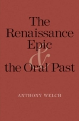 Renaissance Epic and the Oral Past