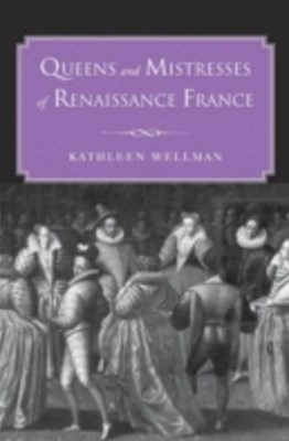 (ebook) Queens and Mistresses of Renaissance France
