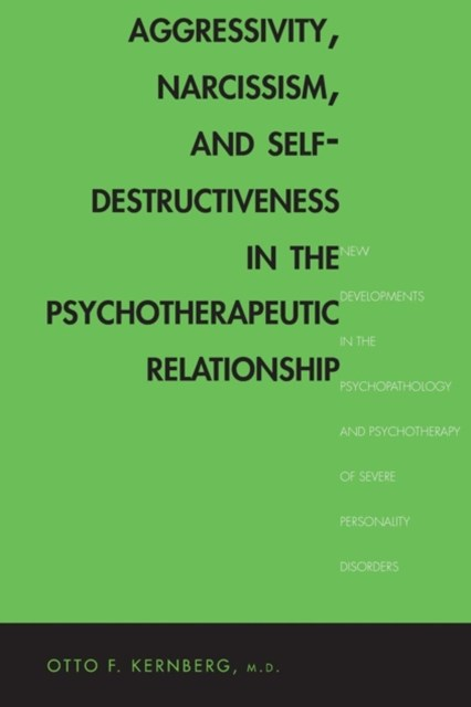 Aggressivity, Narcissism and Self-Destructiveness in the Psychotherapeutic Relationship - New Developments in the Psychopathology and Psycho-