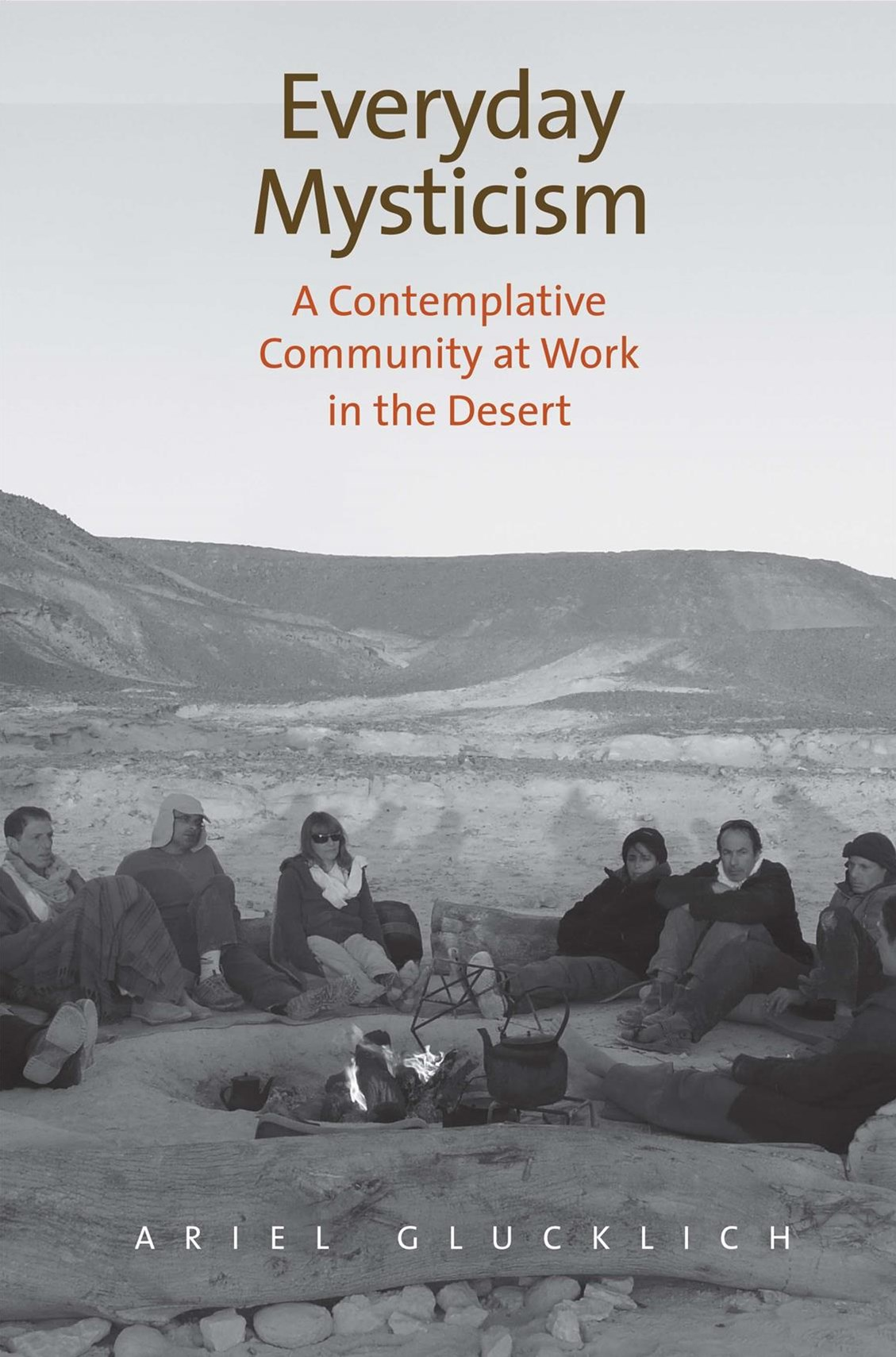 Everyday Mysticism: A Contemplative Community at Work in the Desert