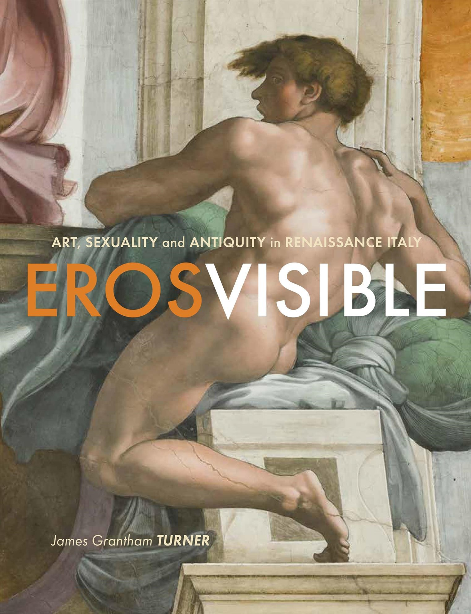 Eros Visible: Art, Sexuality, and Antiquity in Renaissance Italy