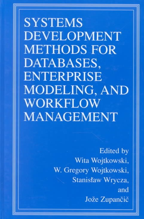 Systems Development Methods for Databases, Enterprise Modeling, and Workflow Management