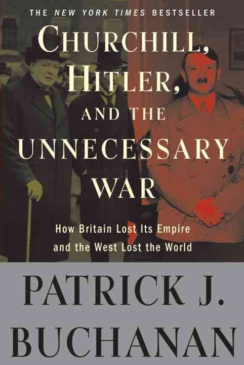 Churchill, Hitler, and &quote;the Unnecessary War&quote;