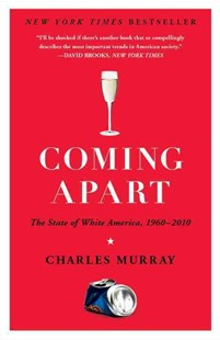Coming Apart by Charles Murray (9780307453433) - PaperBack - Business & Finance Ecommerce