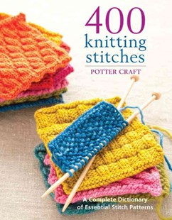400 Knitting Stitches by Potter Craft (9780307462732) - PaperBack - Craft & Hobbies Needlework
