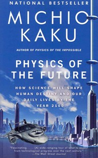 Physics of the Future by Michio Kaku (9780307473332) - PaperBack - Science & Technology Engineering