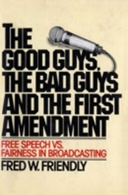 Good Guys, the Bad Guys and the First Amendment